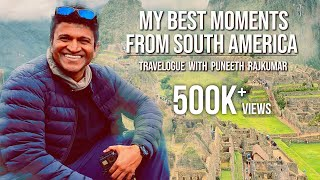 My Best Moments From South America | Travelogue with Puneeth Rajkumar