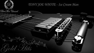 TONY JOE WHITE - Ice Cream Man - (BluesMen Channel Music) - BLUES & ROCK