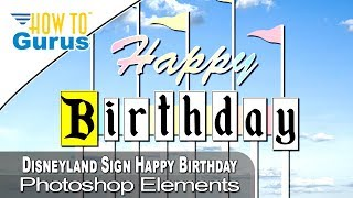 Classic Disneyland Sign Happy Birthday Card made in Photoshop Elements Tutorial 2020 2019 2018 15