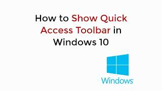 How to Show Quick Access Toolbar in Windows 10