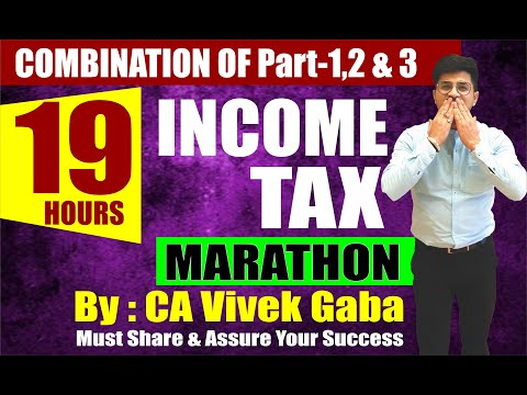 19 HOURS COMPLETE INCOME TAX MARATHON I COMBINATION OF PART - 1, 2 & 3 I CA VIVEK GABA I TAX LOVE