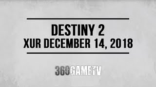 Destiny 2 Xur 12-14-18 - Xur Location December 14, 2018 - Inventory / Items