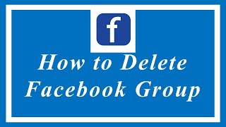 How to Delete the Facebook Group 2020
