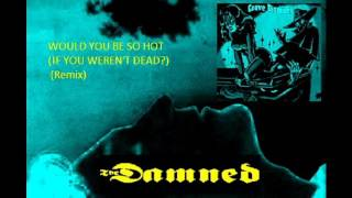 The Damned - Would You Be So Hot (Extended)