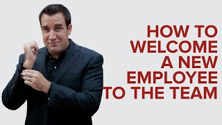 HOW TO WELCOME A NEW EMPLOYEE TO THE TEAM