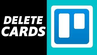 How to Delete Cards in Trello! (Easy 2021)