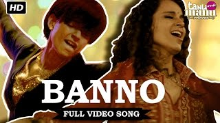 Banno - Song Video - Tanu Weds Manu Returns