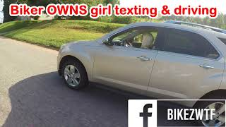 BIKER OWNS GIRL WHO IS TEXTING & DRIVING