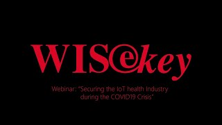 WISeKey Webinar: Securing the IoT health Industry during the COVID19 Crisis
