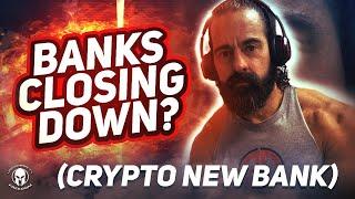 BANKS CLOSING DOWN?  (CRYPTO NEW BANK)