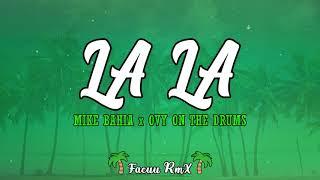 LA LA [REMIX] 🌴 MIKE BAHIA ✘ OVY ON THE DRUMS ✘ FACUU RMX