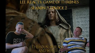 Lee Reacts: Game of Thrones 5x02 'The House of Black & White' REACTION