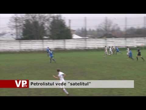 """Petrolistul vede """"satelitul"""""""