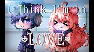 I Think I'm in Love Again - Gacha Life Music Video || GLMV