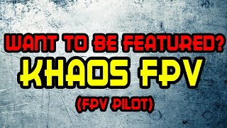 Featuring Fpv Pilots: Khaos fpv [Beginner or pro, Doesnt matter]