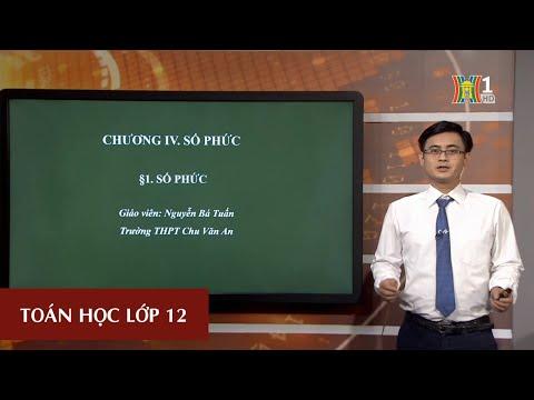 MÔN TOÁN - LỚP 12 | SỐ PHỨC (TIẾT 1) | 14H30 NGÀY 02.04.2020