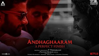 Andhaghaaram - A Perfect Finish