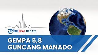 Kota Manado Diguncang Gempa Magnitudo 5,8, BMKG: Tidak Berpotensi Tsunami