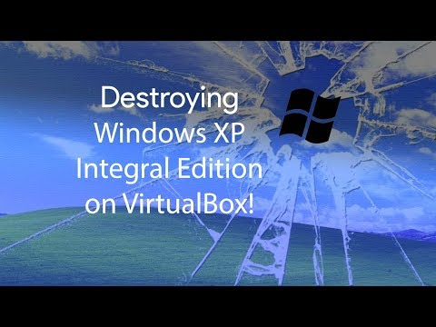 Destroying Windows XP Integral on VirtualBox!