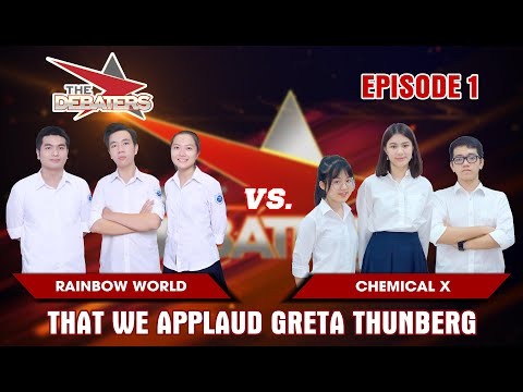 The Debaters Tập 1 | Ủng hộ Greta Thunberg | Rainbow World vs Chemical X