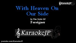 With Heaven On Our Side (Karaoke) - Foreigner