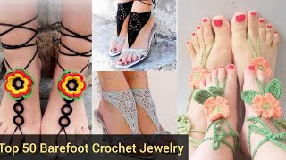 Top 50  Easy To Make Diy Hand Crochet Barefoot Sandals Foot Jewelry Easy Pattern Beautiful Design