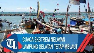 Cuaca Ekstrem dan Hasil Tangkapan Menurun, Nelayan Lampung Selatan Tetap Melaut