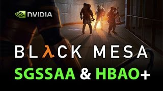 Black Mesa Source  -  NVIDIA SGSSAA and HBAO Guide  -  GTX780m 1080p 60FPS