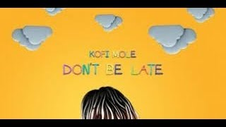 Kofi Mole   Don't Be Late (Lyrics Video)
