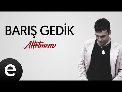 Barış Gedik - Affetmem - (Official Audio) #affetmem #barışgedik Sözleri