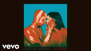 Cage The Elephant   Goodbye (Audio)