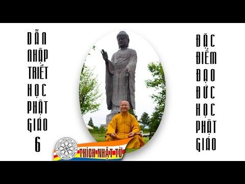Dẫn Nhập Triết Học Phật Giáo 6: Triết học của đức Phật - Đặc điểm đạo đức học Phật Giáo (2013)