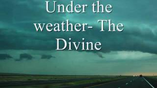 Under the weather- The Divine