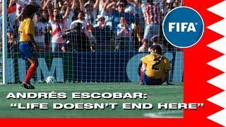 Andrés  Escobar,  'Life  Doesn't  End  Here'