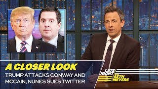 Trump Attacks Conway and McCain, Nunes Sues Twitter: A Closer Look