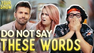 THREE WORDS YOU CANNOT SAY   YOUR SHOW, Ep. 6