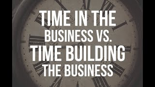 "Do You Confuse Time ""In"" The Business With Time ""Building"" The Business?"