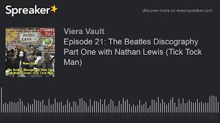 Episode 21: The Beatles Discography Part One with Nathan Lewis (Tick Tock Man)