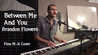 Between Me And You (Brandon Flowers) | Finn M-K Acoustic Cover