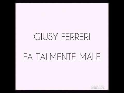 , title : 'Giusy Ferreri - Fa Talmente Male - Testo'