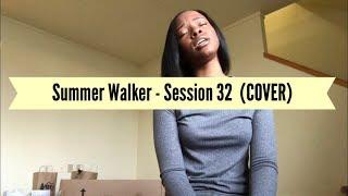 Session 32   Summer Walker (COVER)