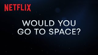 Countdown: Inspiration4 Mission To Space   Would You Go To Space?   Netflix