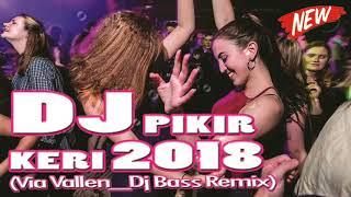 DJ PIKIR KERI BREAKBEAT REMIX TERBARU  2018