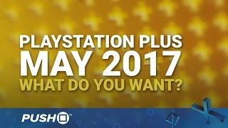 PlayStation Plus Free Games May 2017: What Do You Want? | PS4, PS3, Vita | Talking Point