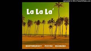 Masterkraft Ft. Phyno, Selebobo – La La La (Official Audio)
