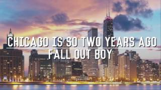 Chicago Is So Two Years Ago - Fall Out Boy (Lyrics)
