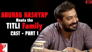 Anurag Kashyap Meets Titli Family  Cast  Part 1