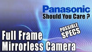 Panasonic Full Frame Mirrorless Pre-Release SPECS - Do You Care?