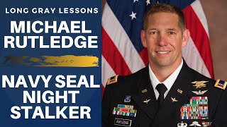 007 Long Gray Lessons with Former Navy SEAL/160th SOAR Pilot Michael Rutledge