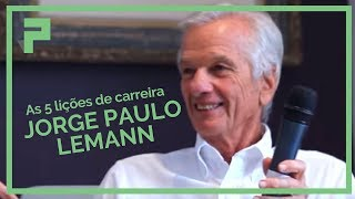DICAS DE JORGE PAULO LEMANN PARA TER SUCESSO